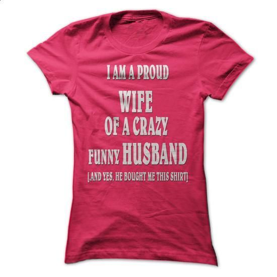 I am a proud wife of a crazy funny husband -shirts - #zip up hoodie #hoodie ideas. ORDER HERE => https://www.sunfrog.com/LifeStyle/I-am-a-proud-wife-of-a-crazy-funny-husband-shirts.html?68278