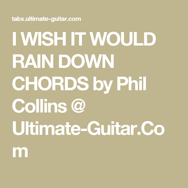 I Wish It Would Rain Down Chords By Phil Collins Ultimate Guitar