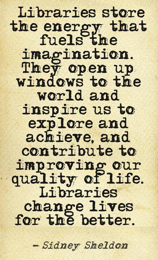 """""""Las bibliotecas almacenan la energía que alimenta la imaginación . Abren ventanas al mundo... ― Sidney Sheldon"""