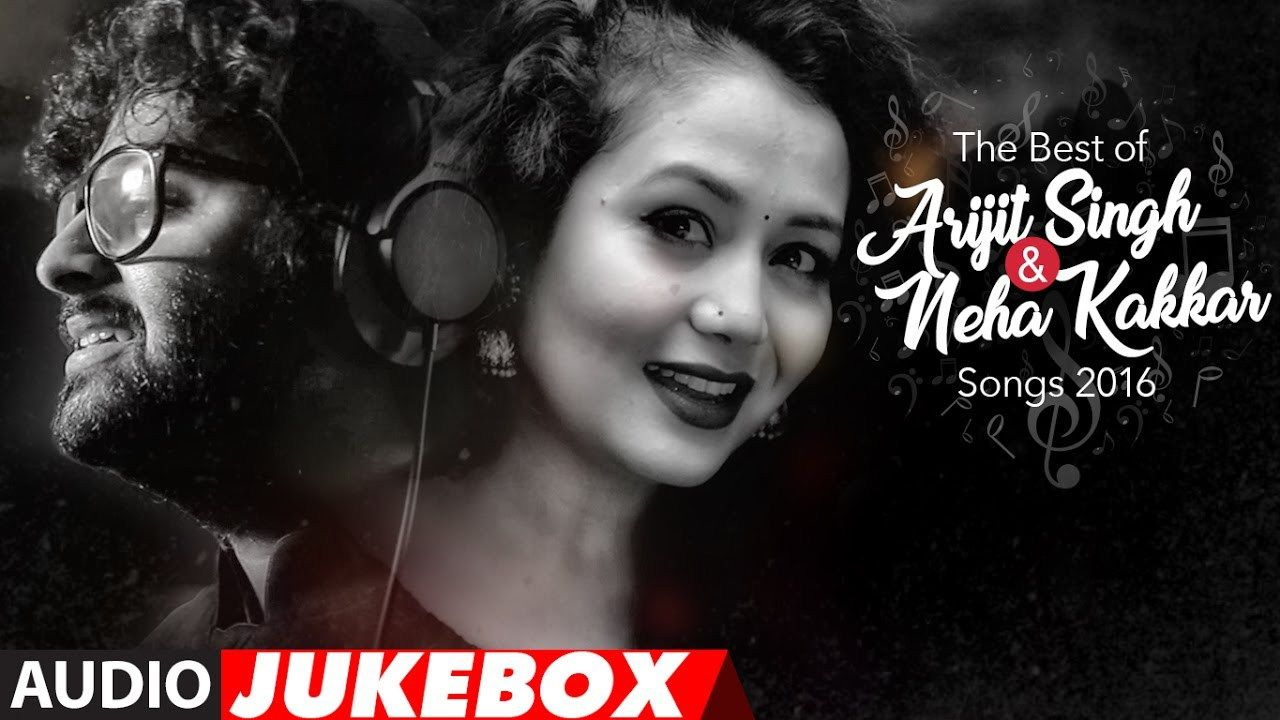 The Best Of Arjit Singh & Neha Kakkar Songs 2016 Neha