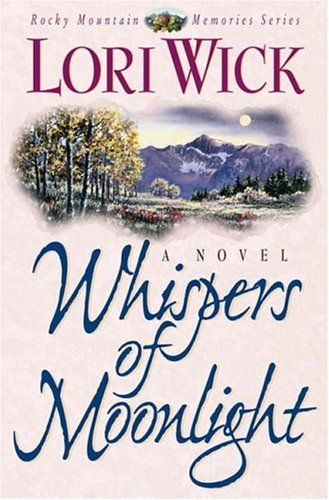 Whispers Of Moonlight Rocky Mountain Memories 2 By Lori Wick Reviews Disc Lori Wick Christian Fiction Books Christian Historical Fiction Books