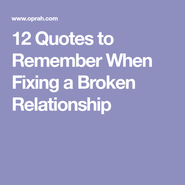 12 Quotes To Remember When Fixing A Broken Relationship Pinterest