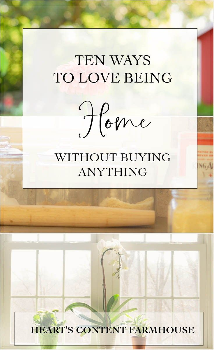 A big part of simple living is staying home. But how to do this without feeling trapped and bored? You don't need to go shopping for stuff to be happy with your home. These ten habits will help you love and bond with you home, wherever you are. #simpleliving #homemaking #stayathomemom #lovewhereyoulive #stayathomewife #frugalliving
