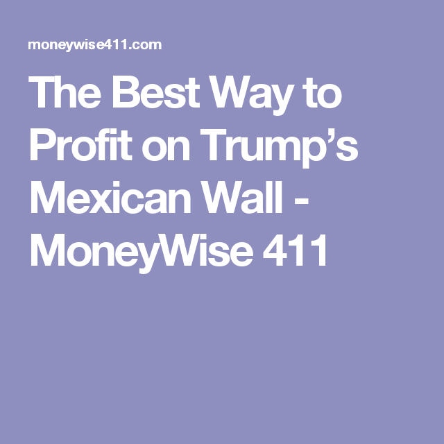 The Best Way to Profit on Trump's Mexican Wall - MoneyWise 411