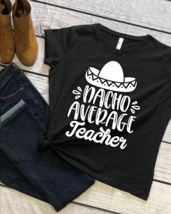 91dd44a1a Nacho Average Teacher - Teacher Shirt - Gifts for Teachers - Teacher life -  Teacher - funny teacher