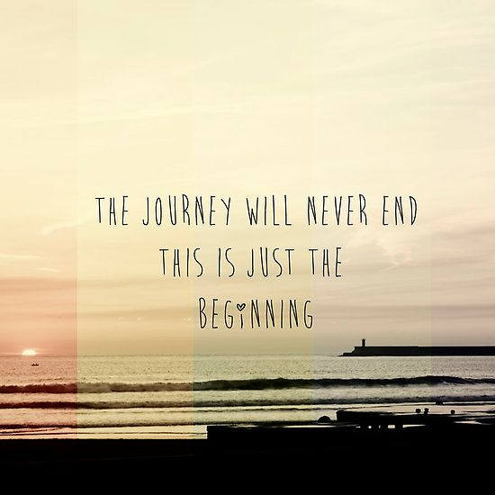 The Journey Never Ends This Is Just The Beginning Journey Quotes Ending Quotes This Is Us Quotes The world is yours wallpaper