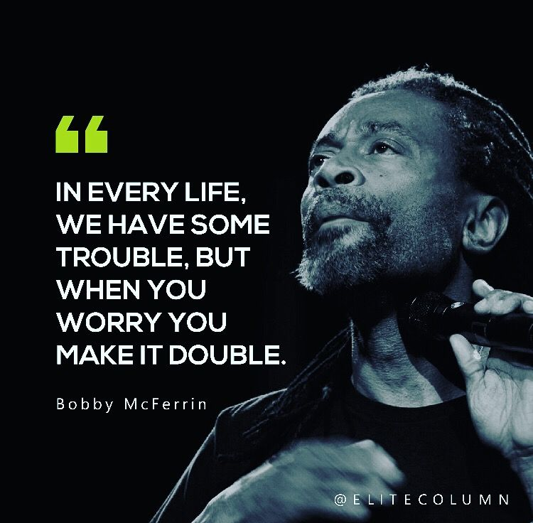 Bobby Mcferrin Quotes Motivational Quotes For Life Inspirational Quotes Quotes Life Quotes