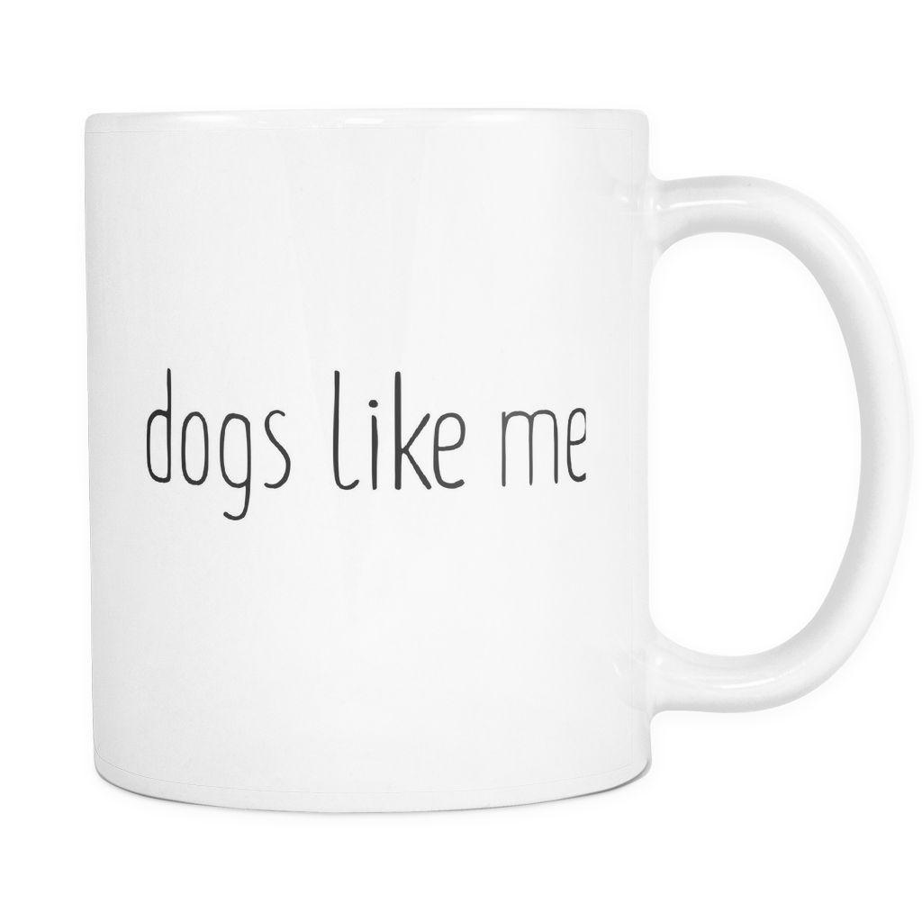 Dogs Like Me - white mug