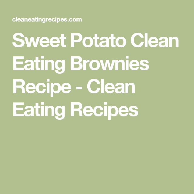 Sweet Potato Clean Eating Brownies Recipe - Clean Eating Recipes