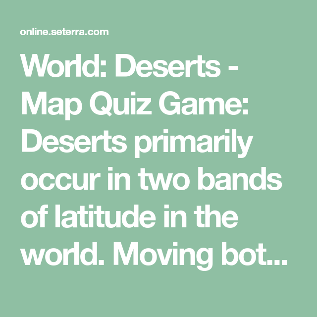 World deserts map quiz game deserts primarily occur in two bands world deserts map quiz game deserts primarily occur in two bands of latitude gumiabroncs Image collections