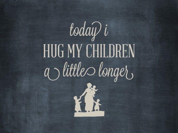 today I will HUG my children a little longer