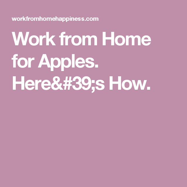 Work From Home For Apple. Here's How.
