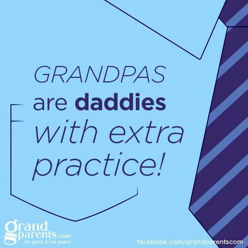 Grandpa's are daddies with extra practice! | Grandma