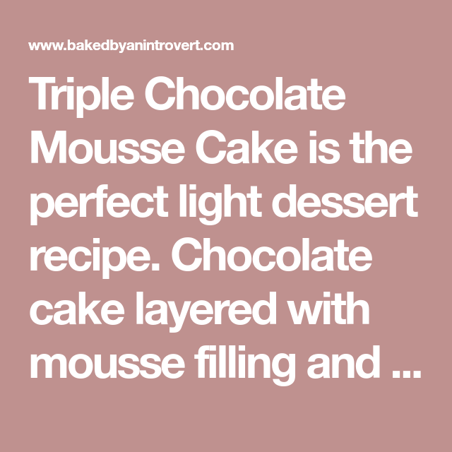 Triple Chocolate Mousse Cake Recipe Mousse Cake Triple