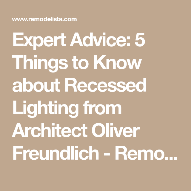 Expert advice 5 things to know about recessed lighting from architect oliver freundlich