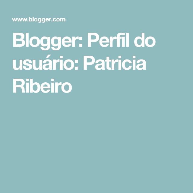 Blogger: Perfil do usuário:  Patricia Ribeiro