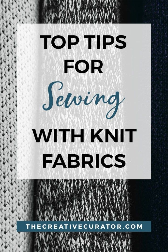 Knit Fabrics: Top Tips for Sewing with Knit Fabrics - The Creative Curator