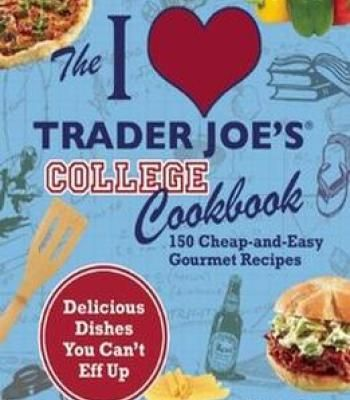 The i love trader joes college cookbook 150 cheap and easy gourmet food forumfinder Gallery