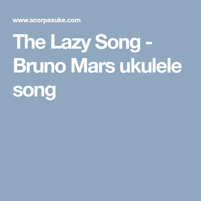The Lazy Song Bruno Mars Ukulele Song Melodies Pinterest
