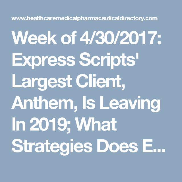 Week Of 4 30 2017 Express Scripts Largest Client Anthem Is