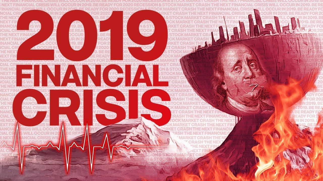 The Next Financial Crisis Will Occur In 2019 Be Ready For 2020
