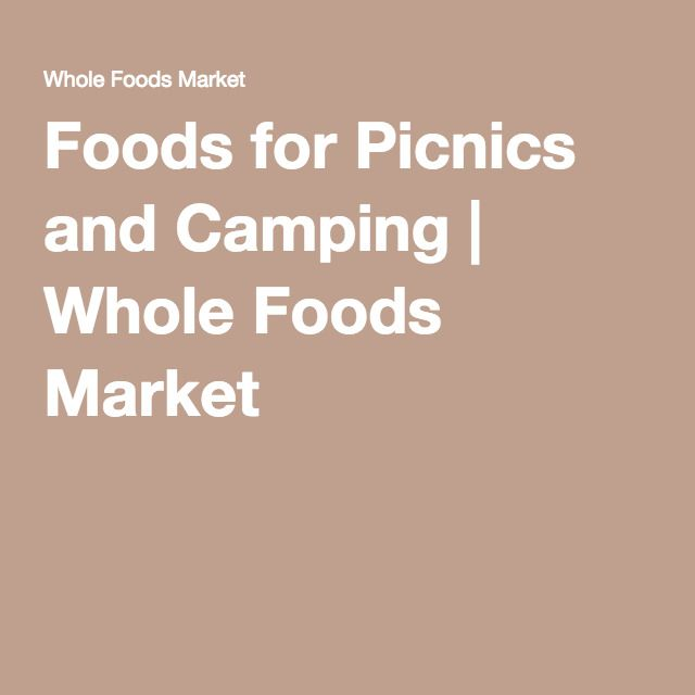 Foods for Picnics and Camping | Whole Foods Market