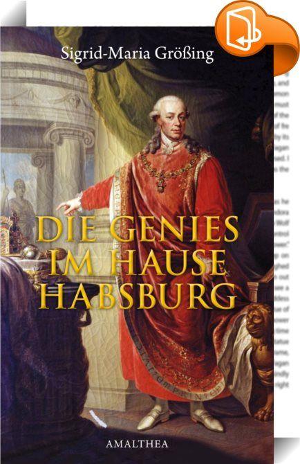 Die Genies im Hause Habsburg    :  Große historische Persönlichkeiten ganz privat  Es ist hinlänglich bekannt, dass die Habsburger ein mächtiges Herrschergeschlecht mit großen politischen Ambitionen darstellten. Dass sie darüber hinaus aber auch überaus feinsinnig und künstlerisch begabt waren, schildert Sigrid-Maria Größing kenntnisreich und wie gewohnt packend in ihrem neuen Buch.  Abseits von Regierungsgeschäften, politischem Alltag und ausgeklügelten Heiratsplänen beschäftigten sic...