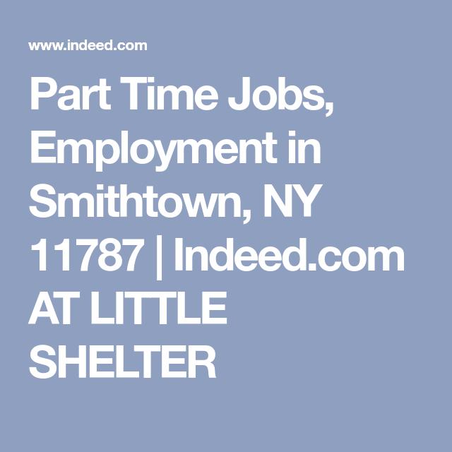 Part Time Jobs Employment In Smithtown Ny 11787 Indeed Com At Little Shelter Part Time Jobs Part Time Job