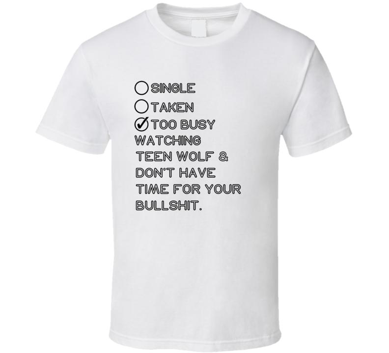 Single Taken Watching Teen Wolf No Bullshit T Shirt