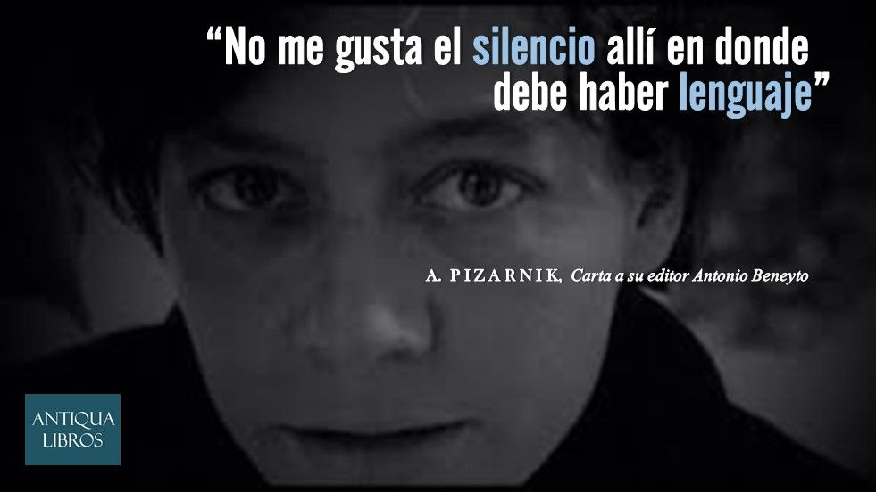 """""""No me gusta el silencio allí en donde debe haber lenguaje"""", Alejandra Pizarnik"""