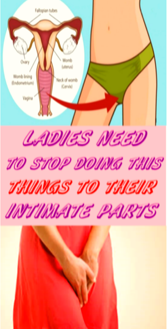 STOP DOING THIS THINGS TO INTIMATE PARTS FOR LADIES ONLY !