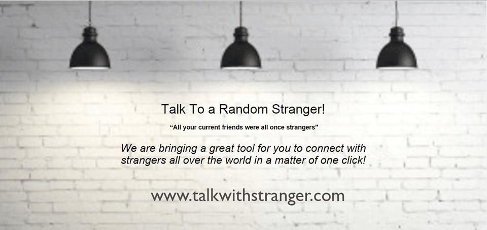 Chat because we meet millions of strangers in our life