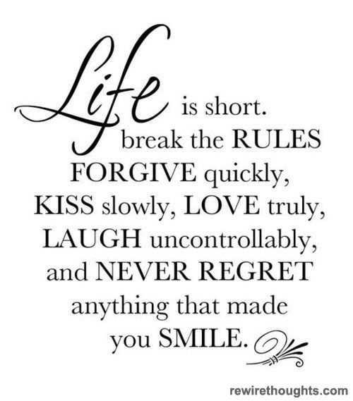 Life Is Short Never Regret Quotes Inspirational Love Life Quotes Quotes To Live By Words