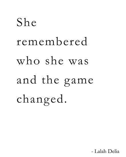 She Remembered Who She Was And The Game Changed Inspirational Lalah Delia Poster By Aprilfourth Be Yourself Quotes Self Love Quotes Quotes To Live By