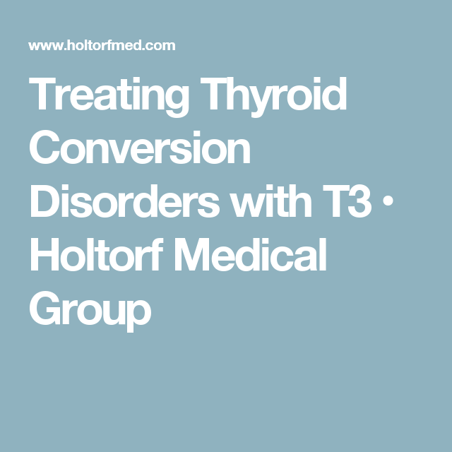 Treating Thyroid Conversion Disorders with T3