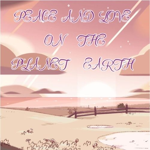 "A song sung by Steven, Peridot and the rest of the Crystal Gems about Peace and Love on the planet Earth. This song was taken from the upcoming episode ""It Could Have been Great.""   There are some epi"