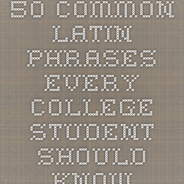 50 Common Latin Phrases Every College Student Should Know