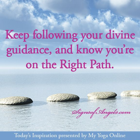 Keep following your divine guidance, and know you're on the Right Path.