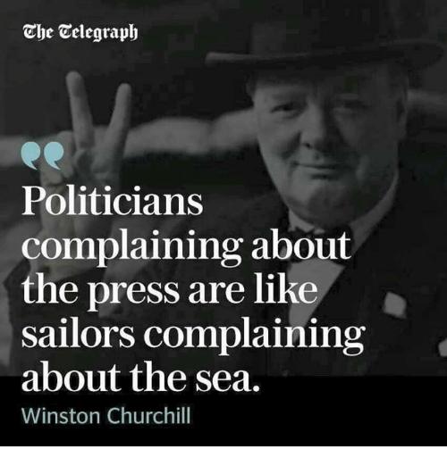 The Telegraph Politicians Complaining About the Press Are Like Sailors Complaining About the Sea Winston Churchill   Meme on ME.ME