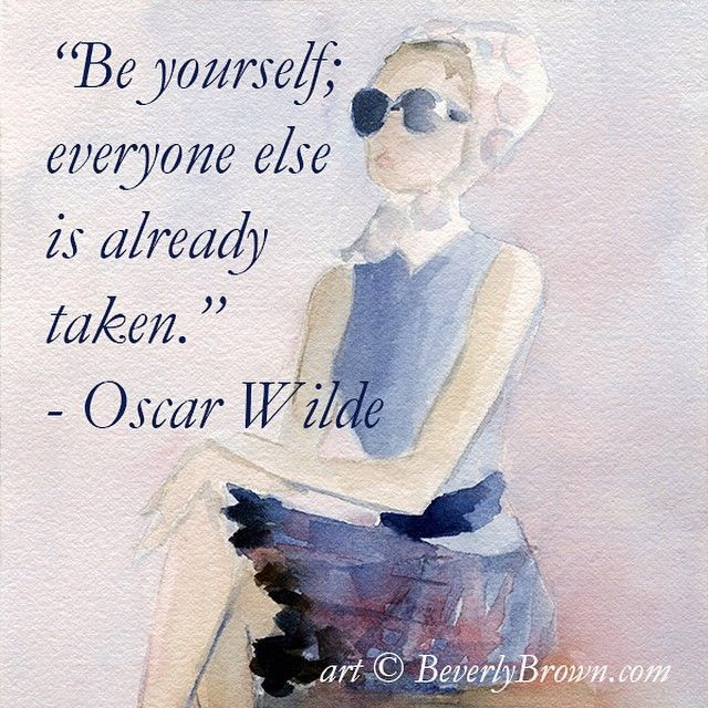 """""""Be yourself, everyone else is already taken."""" - quote: Oscar Wilde. Artwork © Beverly Brown 