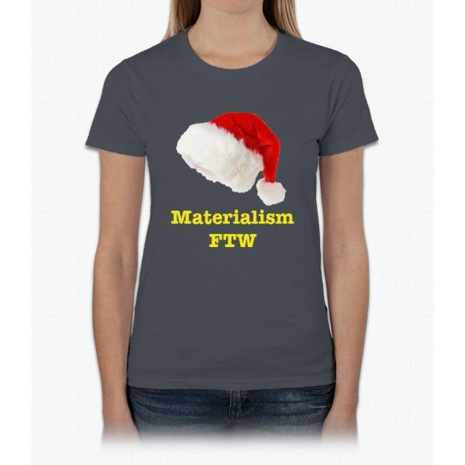 Materialism Ftw Womens T-Shirt