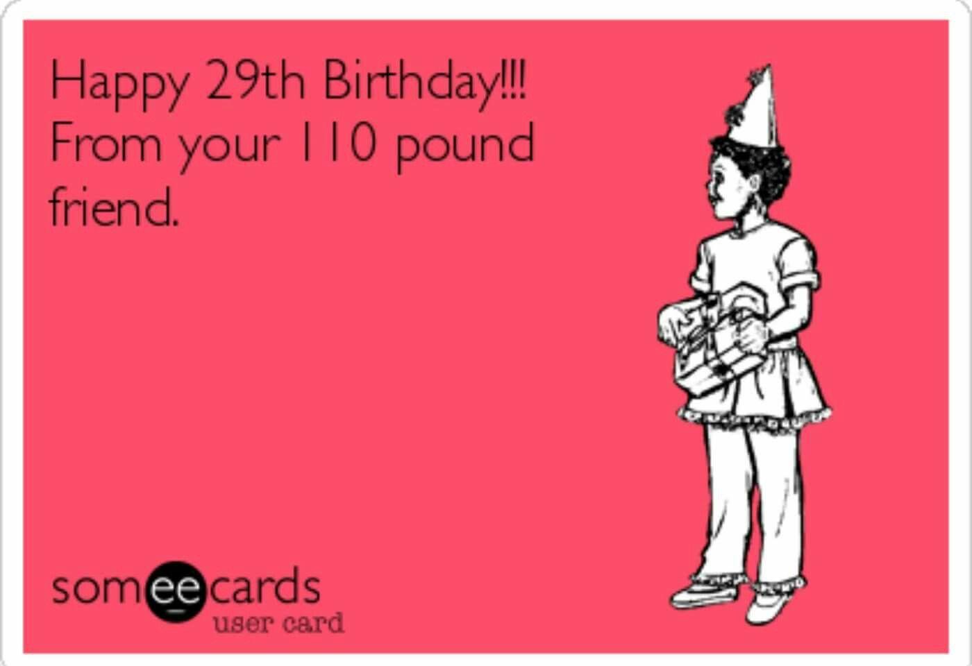 Pin By Lisa Uva On The Laughing Corner Happy 29th Birthday Funny Birthday Meme Birthday Humor
