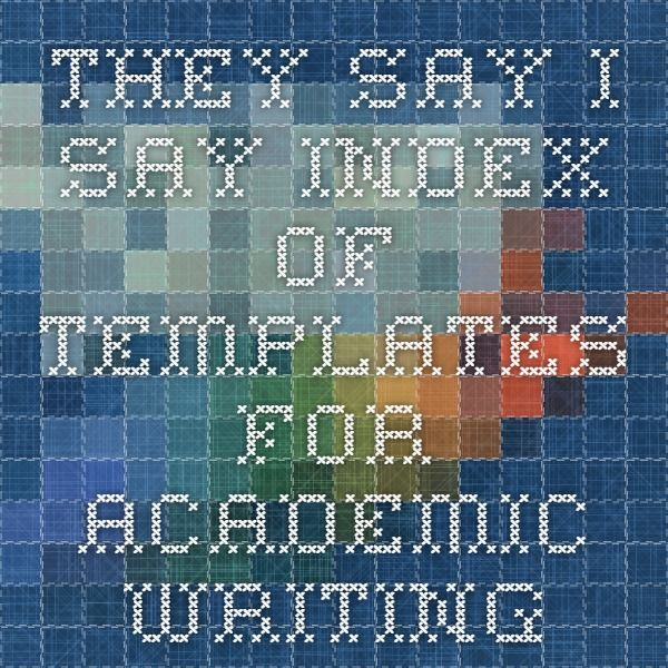 they say i say index of templates for academic writing | ELA ...