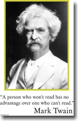 Mark Twain - A Person Who Won't Read - Famous Person Classroom Poster by PosterEnvy, http://www.amazon.com/dp/B006P36VMM/ref=cm_sw_r_pi_dp_.Qf9rb1PJKH7P