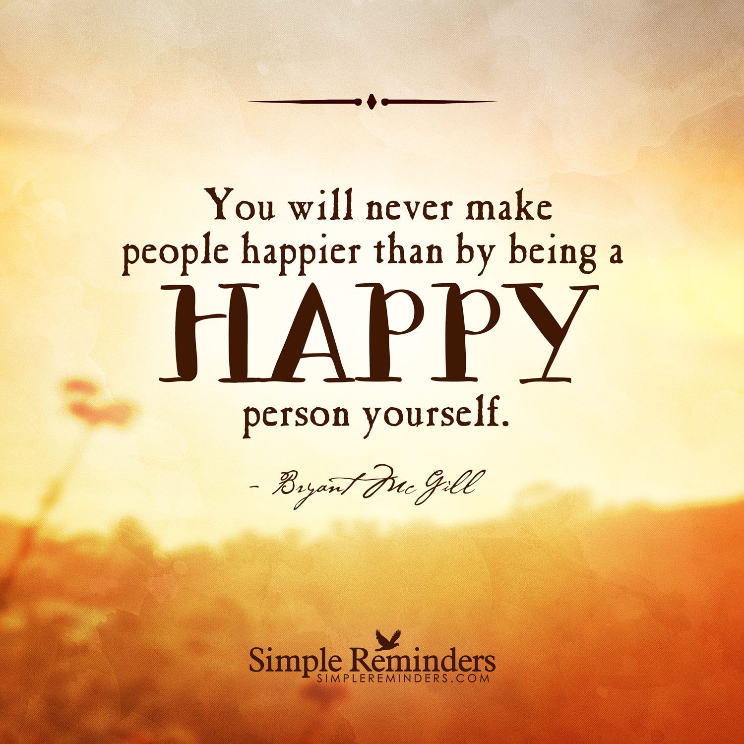 Quotes About Happy Person You Will Never Make People Happier Thanbeing A Happy Person