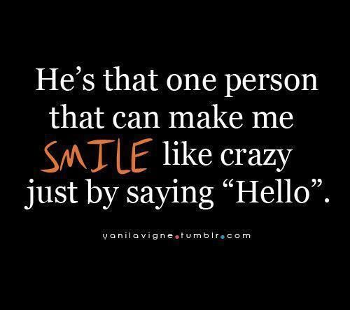 He S That One Person That Can Make Me Smile Like Crazy Just By Saying Hello Words Smile Quotes Crazy Quotes