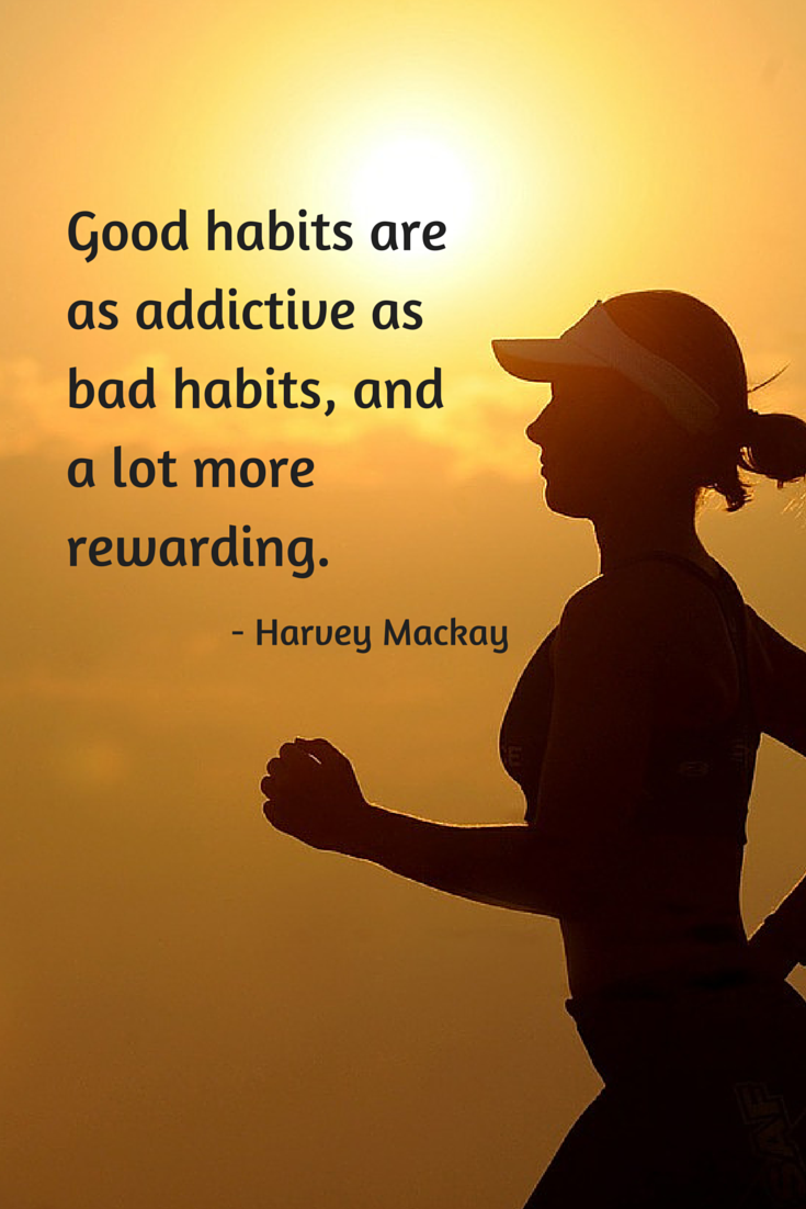 Habit Quotes Good Habits Are As Addictive As Bad Habits And A Lot More