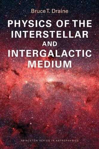 Physics of the Interstellar and Intergalactic Medium (Princeton Series in Astrophysics) by Bruce T. Draine. $45.59