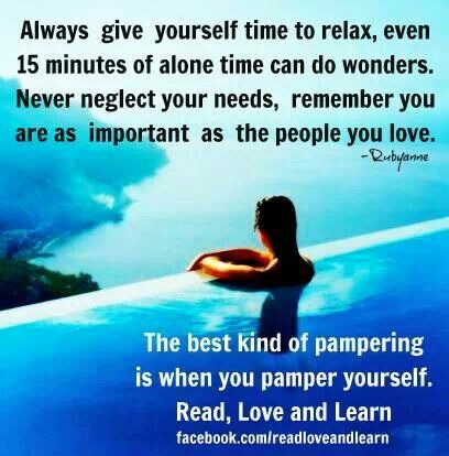 Pamper yourself! | Time to relax quotes, Relax quotes, Think happy ...