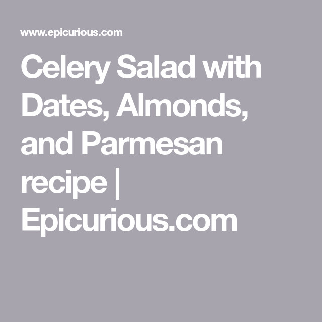 Celery Salad with Dates, Almonds, and Parmesan recipe | Epicurious.com